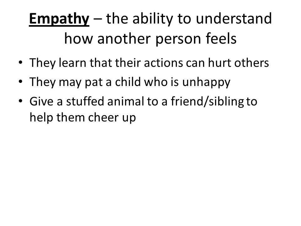 Empathy – the ability to understand how another person feels
