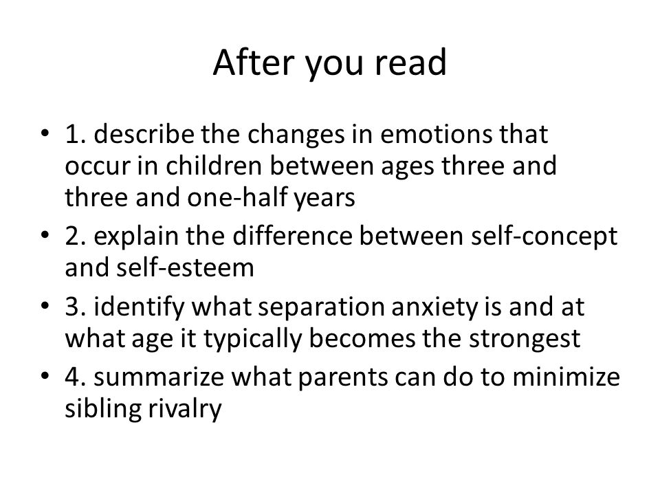After you read 1. describe the changes in emotions that occur in children between ages three and three and one-half years.