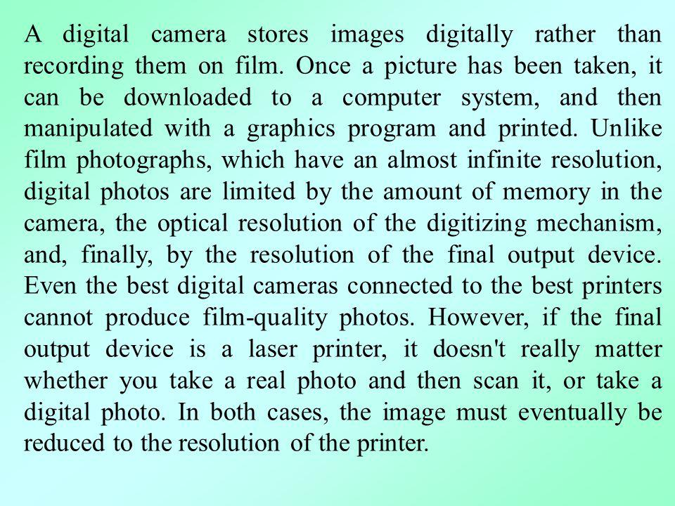 A digital camera stores images digitally rather than recording them on film.