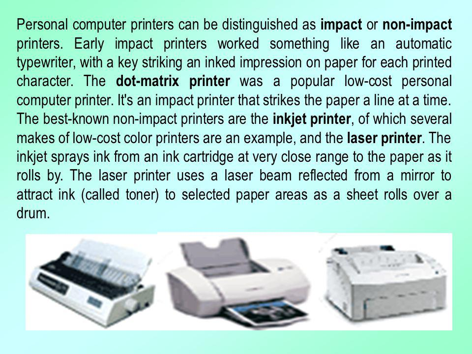 Personal computer printers can be distinguished as impact or non-impact printers.