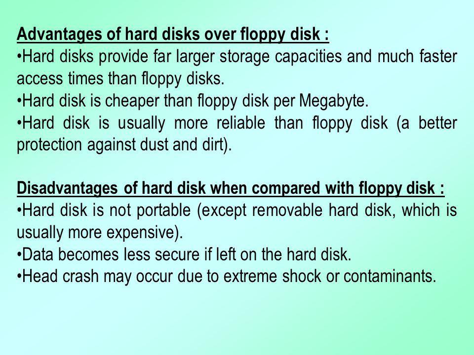 Advantages of hard disks over floppy disk :