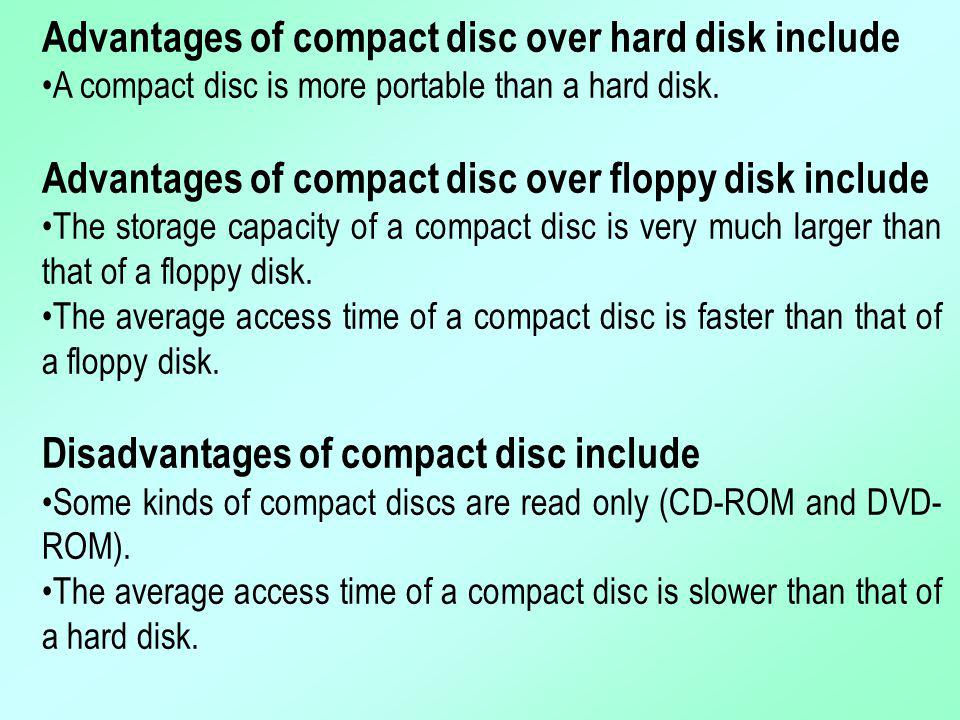 Advantages of compact disc over hard disk include