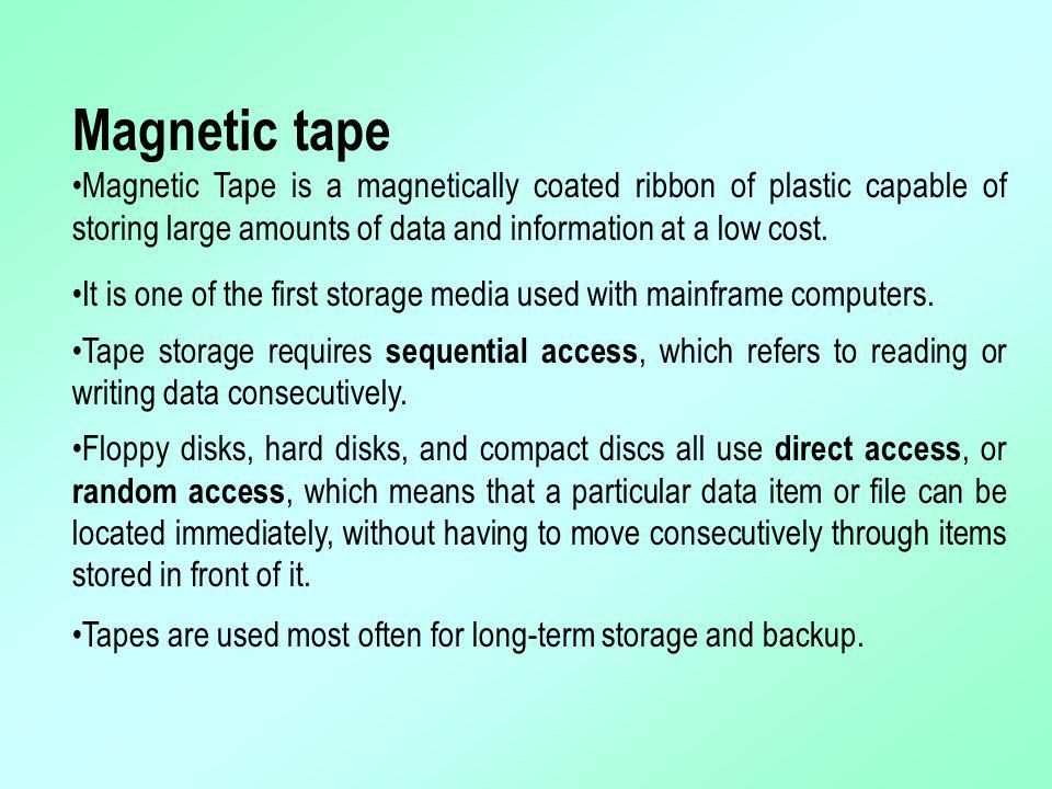 Magnetic tape Magnetic Tape is a magnetically coated ribbon of plastic capable of storing large amounts of data and information at a low cost.