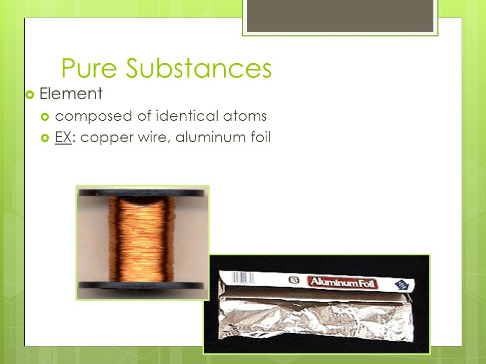 Pure Substances Element composed of identical atoms