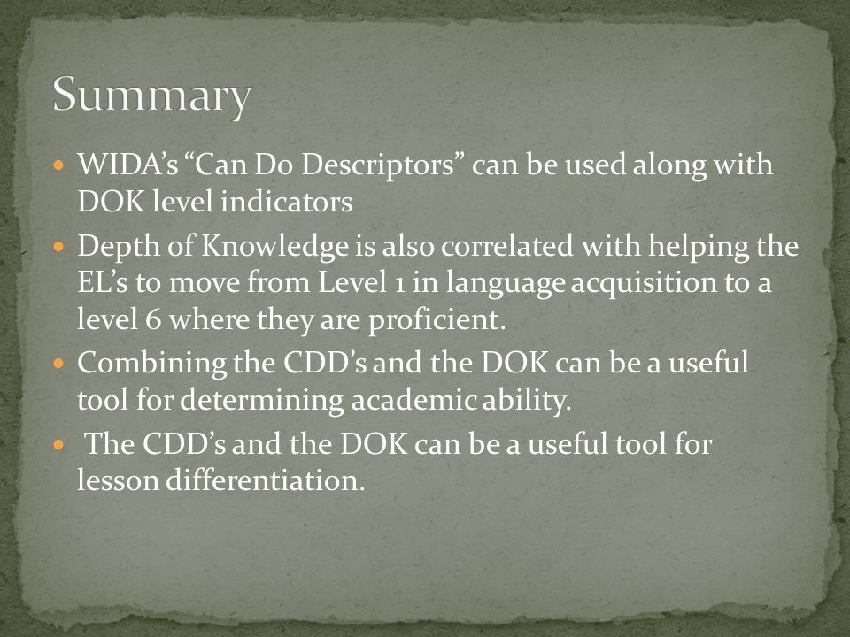 Summary WIDA's Can Do Descriptors can be used along with DOK level indicators.
