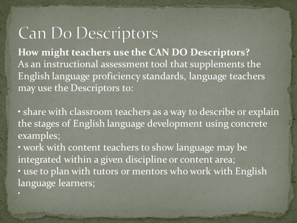 Can Do Descriptors How might teachers use the CAN DO Descriptors