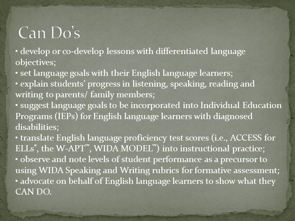 Can Do's • develop or co-develop lessons with differentiated language objectives; • set language goals with their English language learners;