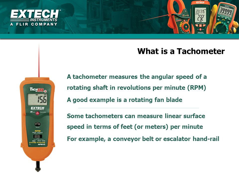What is a Tachometer A tachometer measures the angular speed of a rotating shaft in revolutions per minute (RPM)