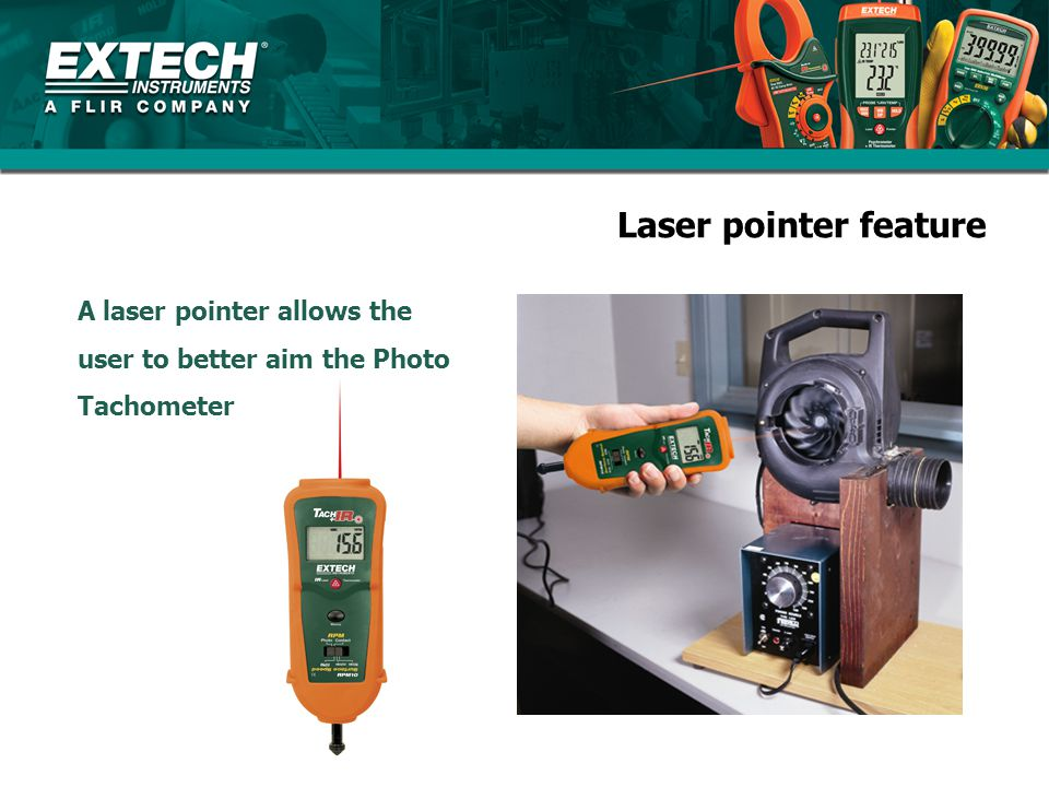 Laser pointer feature A laser pointer allows the user to better aim the Photo Tachometer