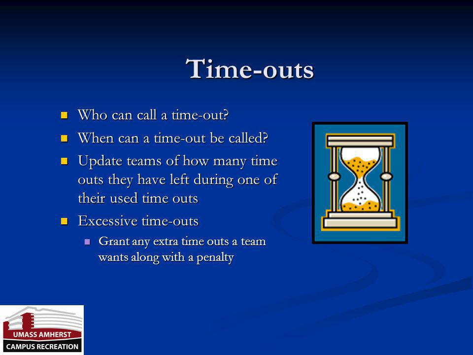 Time-outs Who can call a time-out When can a time-out be called