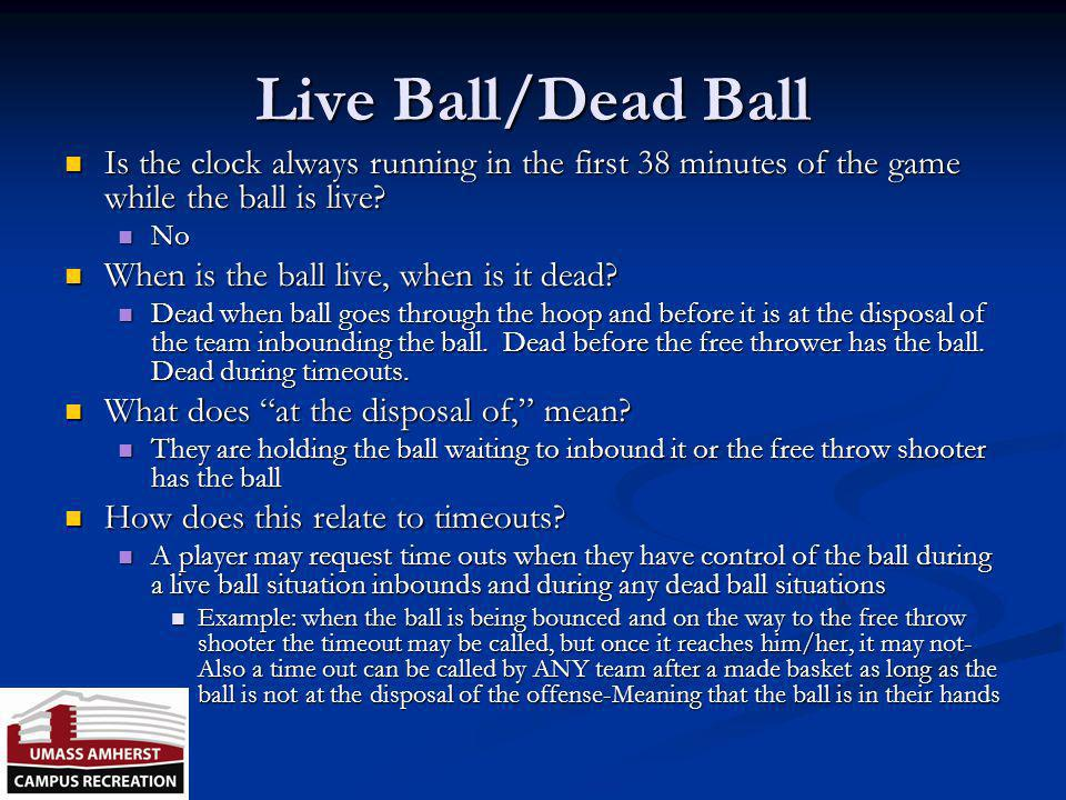Live Ball/Dead Ball Is the clock always running in the first 38 minutes of the game while the ball is live