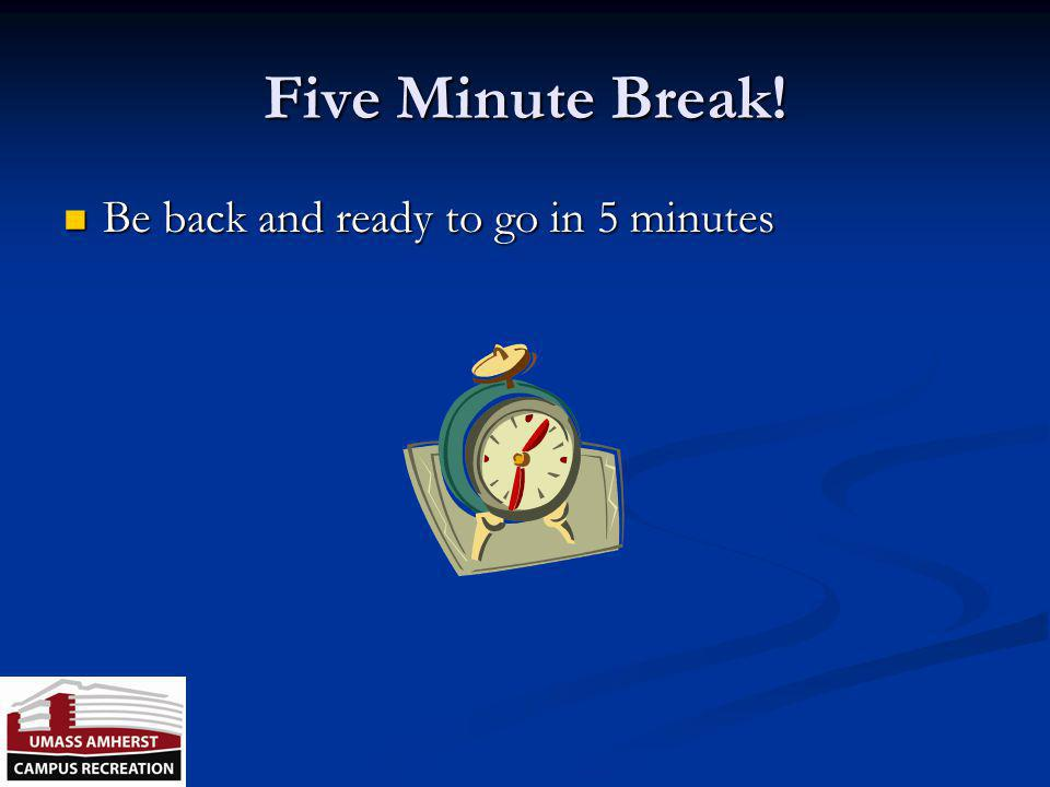 Five Minute Break! Be back and ready to go in 5 minutes