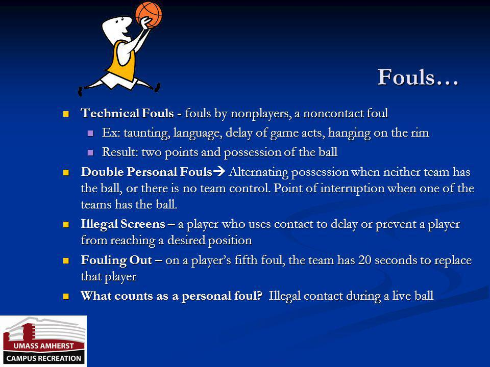 Fouls… Technical Fouls - fouls by nonplayers, a noncontact foul