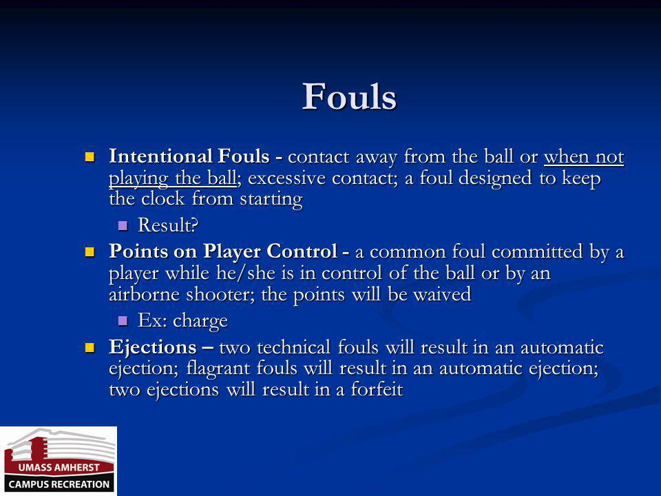 Fouls Intentional Fouls - contact away from the ball or when not playing the ball; excessive contact; a foul designed to keep the clock from starting.