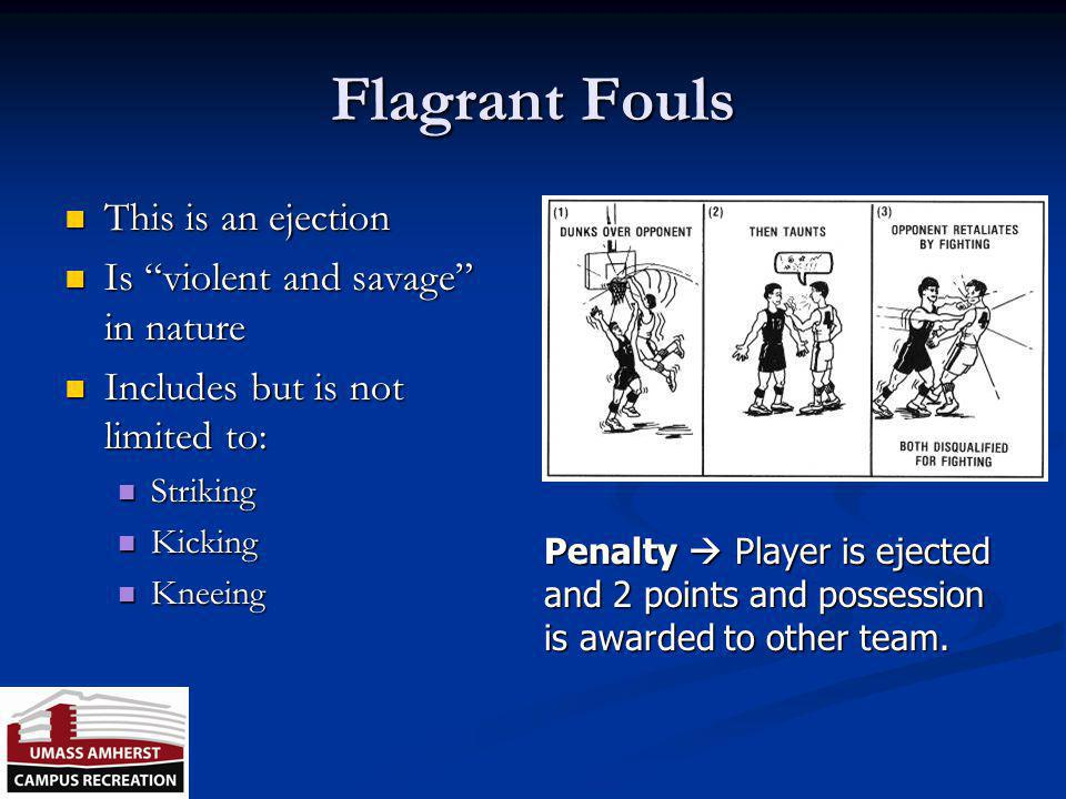 Flagrant Fouls This is an ejection Is violent and savage in nature