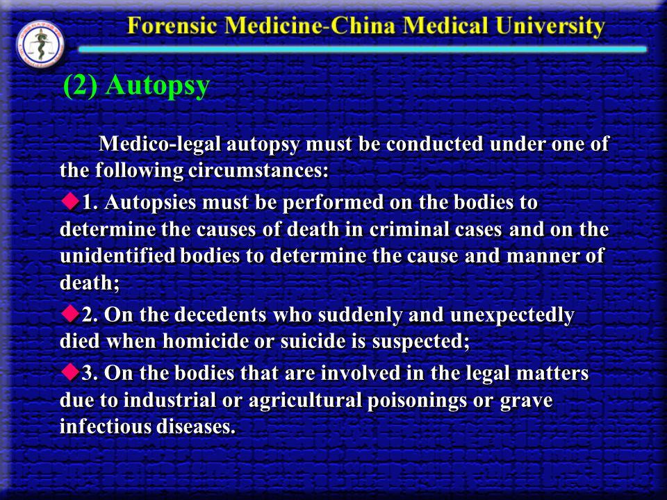 (2) Autopsy Medico-legal autopsy must be conducted under one of the following circumstances: