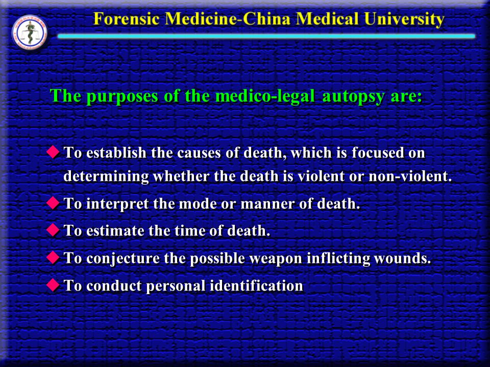 The purposes of the medico-legal autopsy are: