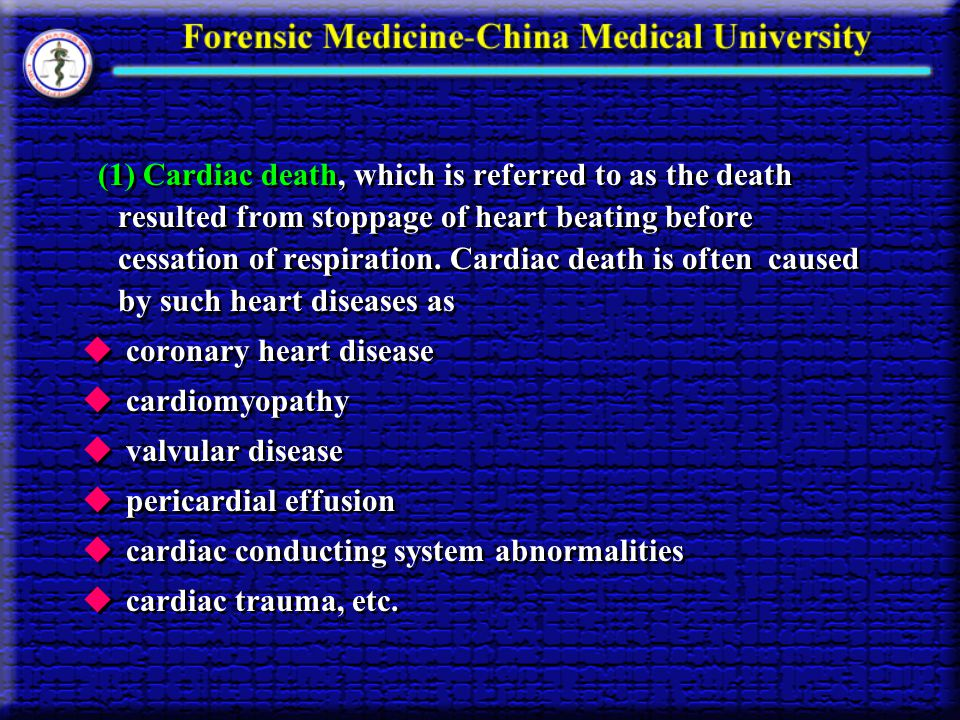 (1) Cardiac death, which is referred to as the death resulted from stoppage of heart beating before cessation of respiration. Cardiac death is often caused by such heart diseases as