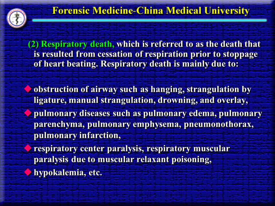 (2) Respiratory death, which is referred to as the death that is resulted from cessation of respiration prior to stoppage of heart beating. Respiratory death is mainly due to: