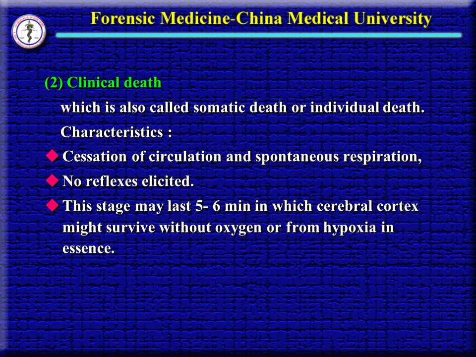 (2) Clinical death which is also called somatic death or individual death. Characteristics : Cessation of circulation and spontaneous respiration,