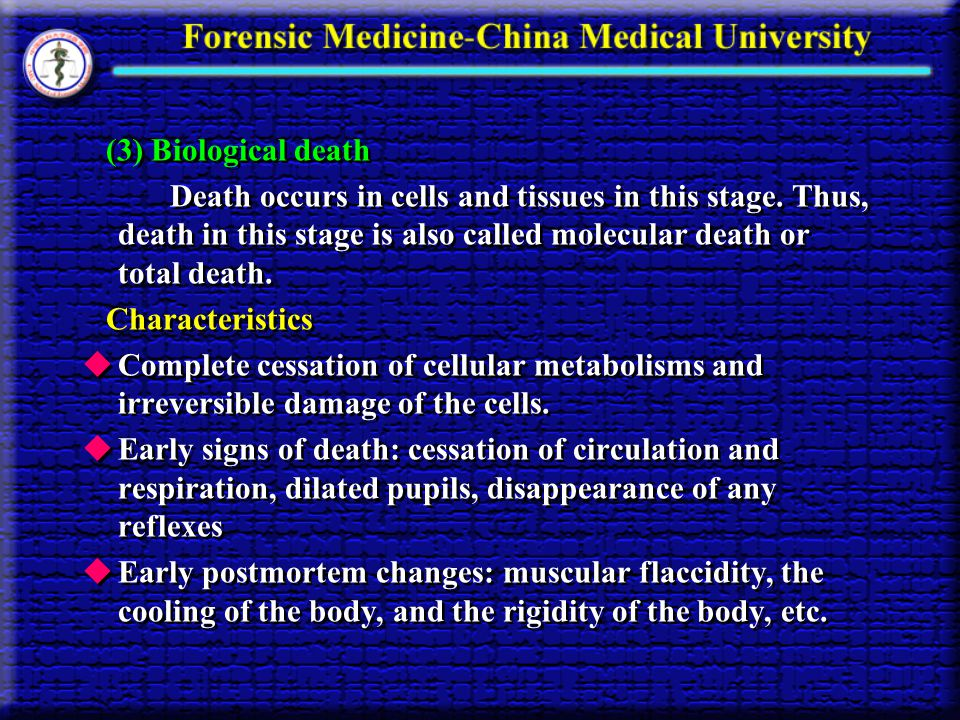 (3) Biological death Death occurs in cells and tissues in this stage. Thus, death in this stage is also called molecular death or total death.