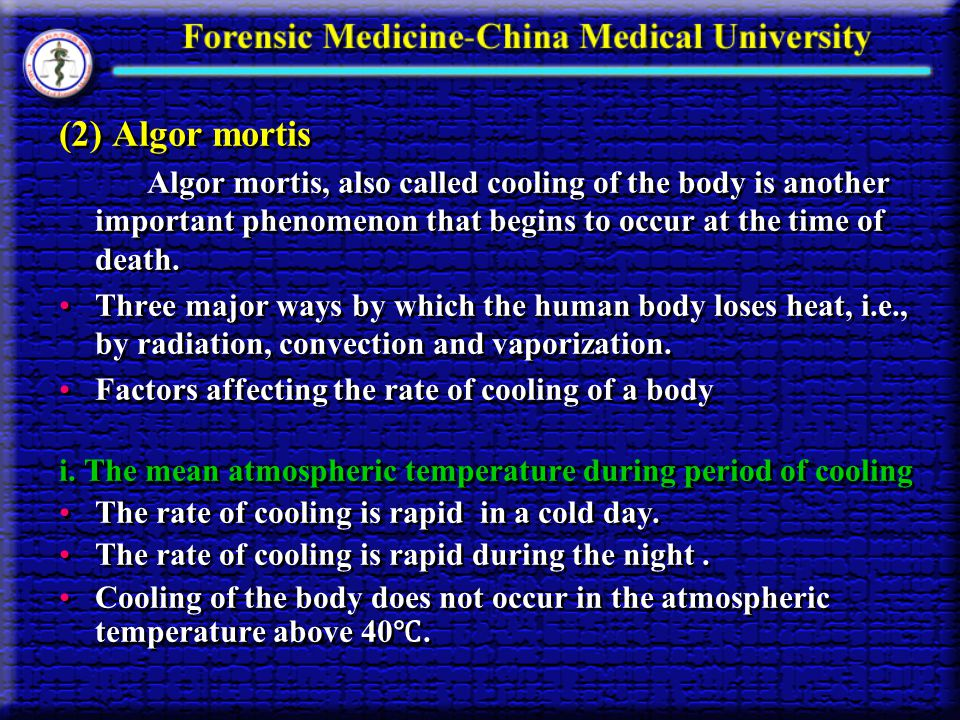 (2) Algor mortis Algor mortis, also called cooling of the body is another important phenomenon that begins to occur at the time of death.