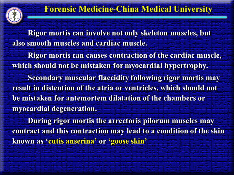 Rigor mortis can involve not only skeleton muscles, but also smooth muscles and cardiac muscle.