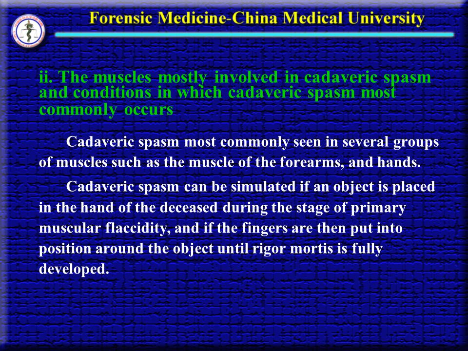 ii. The muscles mostly involved in cadaveric spasm and conditions in which cadaveric spasm most commonly occurs