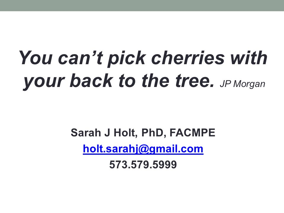 You can't pick cherries with your back to the tree. JP Morgan