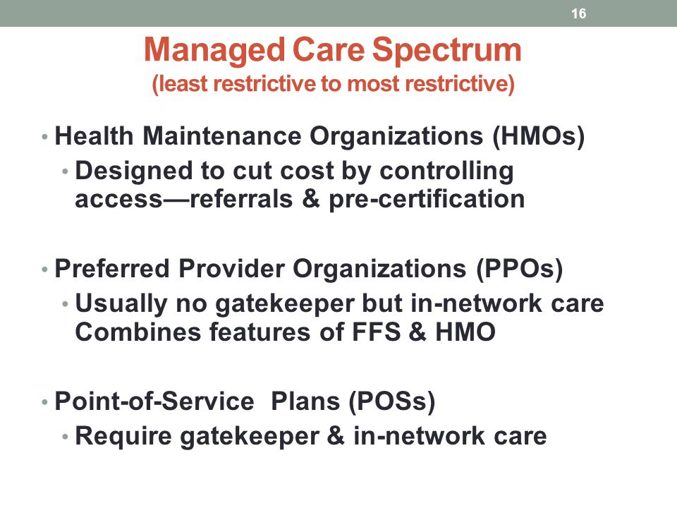 Managed Care Spectrum (least restrictive to most restrictive)