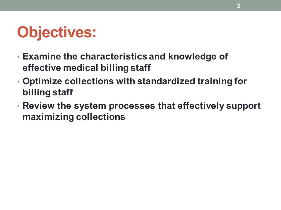 Sarah J Holt, PhD, FACMPE Objectives: Examine the characteristics and knowledge of effective medical billing staff.