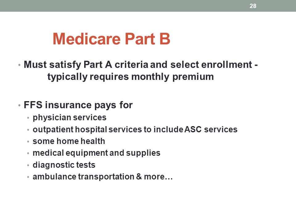 Medicare Part B Must satisfy Part A criteria and select enrollment - typically requires monthly premium.