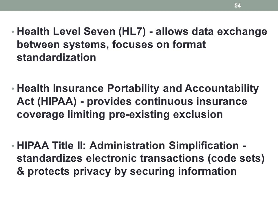 Health Level Seven (HL7) - allows data exchange between systems, focuses on format standardization