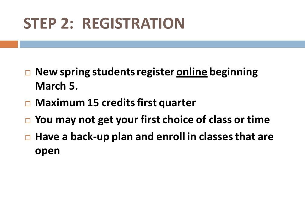 STEP 2: REGISTRATION New spring students register online beginning March 5. Maximum 15 credits first quarter.