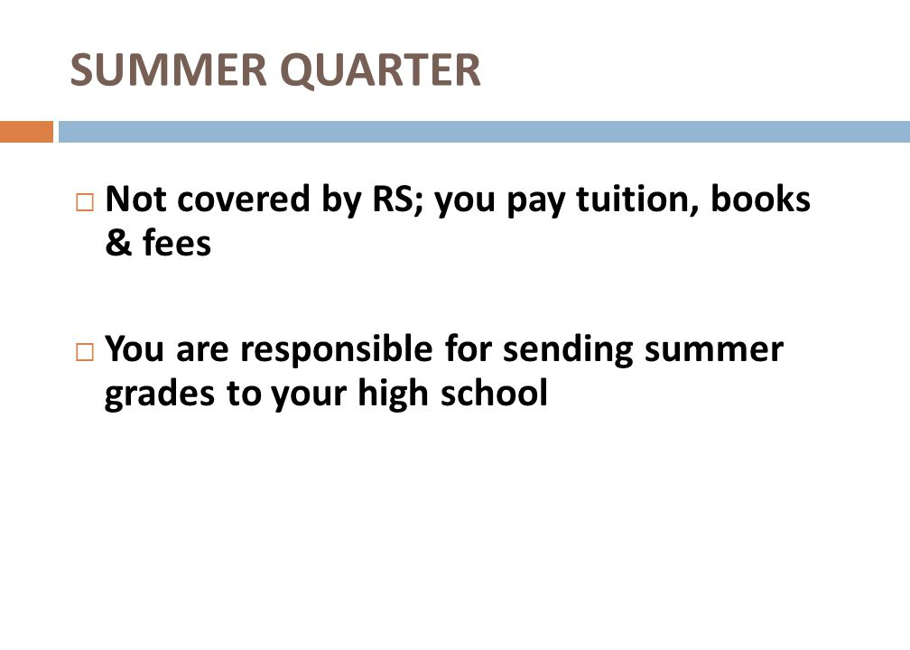 SUMMER QUARTER Not covered by RS; you pay tuition, books & fees