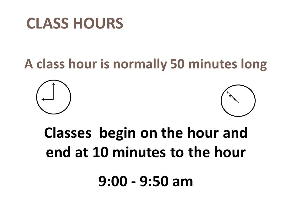 CLASS HOURS Classes begin on the hour and