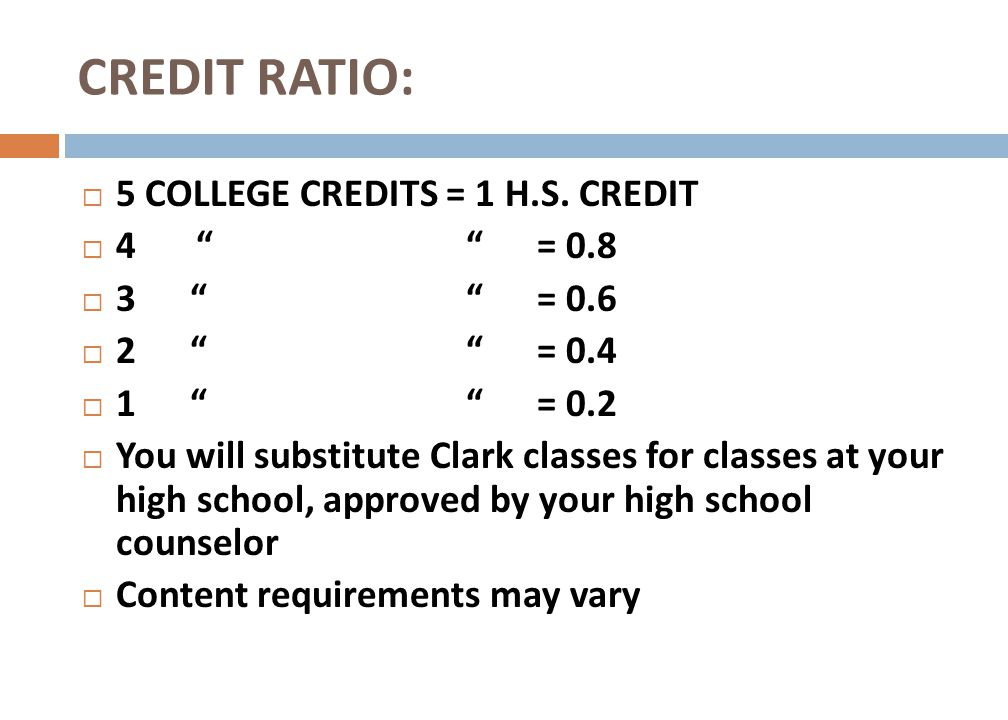 CREDIT RATIO: 5 COLLEGE CREDITS = 1 H.S. CREDIT 4 = 0.8