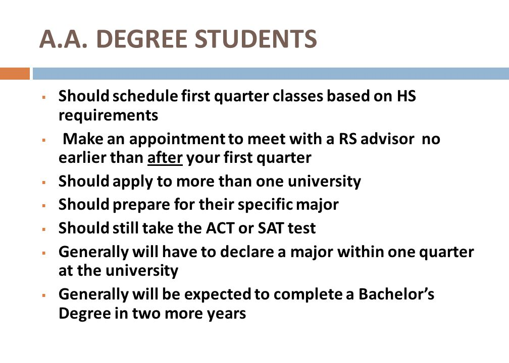 A.A. DEGREE STUDENTS Should schedule first quarter classes based on HS requirements.