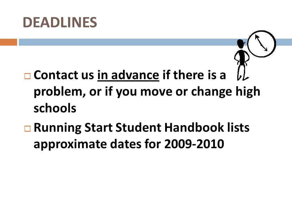 DEADLINES Contact us in advance if there is a problem, or if you move or change high schools.