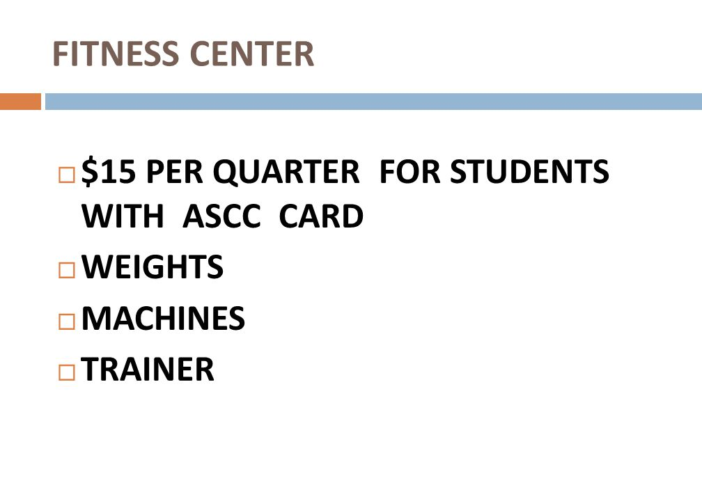 FITNESS CENTER $15 PER QUARTER FOR STUDENTS WITH ASCC CARD WEIGHTS