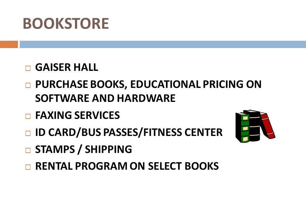 BOOKSTORE GAISER HALL. PURCHASE BOOKS, EDUCATIONAL PRICING ON SOFTWARE AND HARDWARE. FAXING SERVICES.