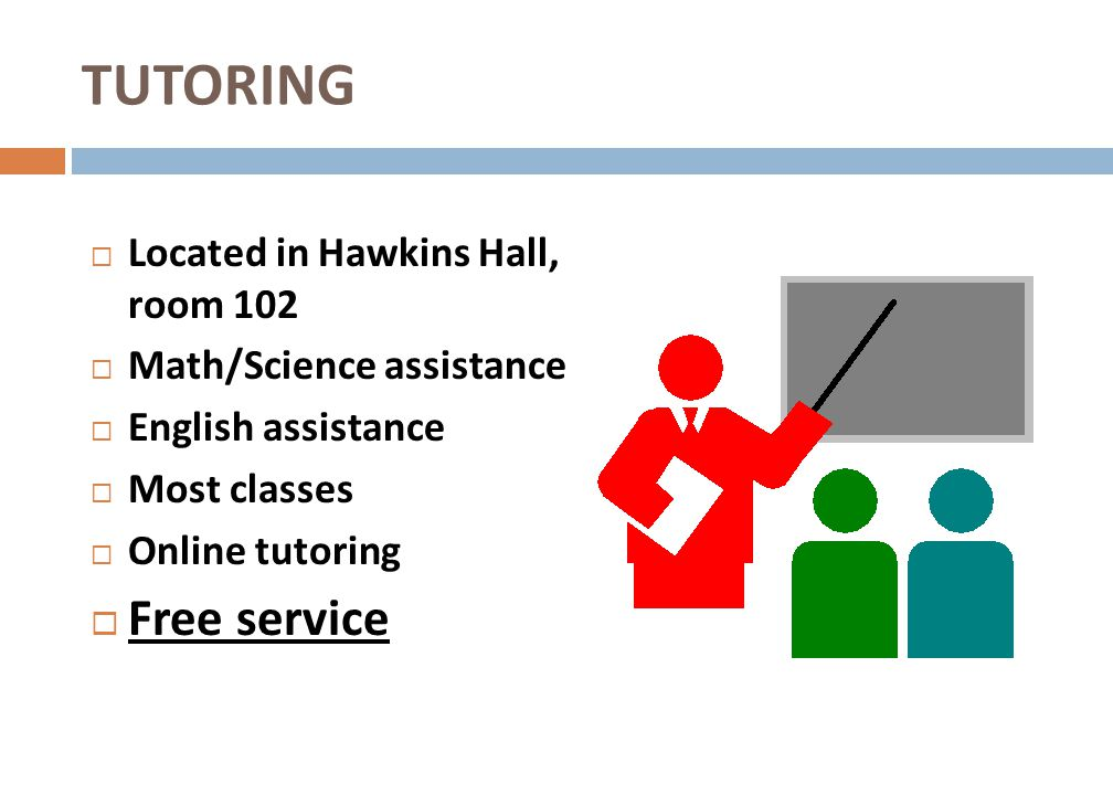 TUTORING Free service Located in Hawkins Hall, room 102