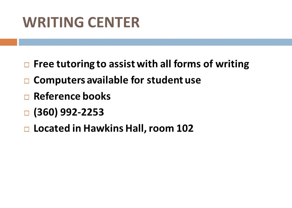 WRITING CENTER Free tutoring to assist with all forms of writing