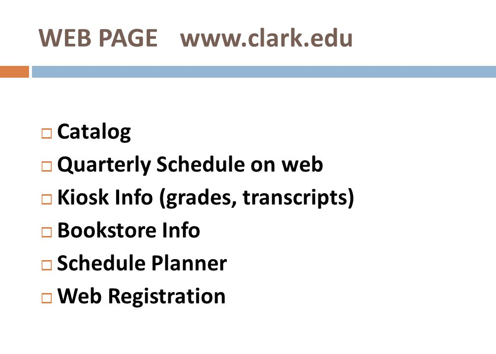 WEB PAGE www.clark.edu Catalog Quarterly Schedule on web