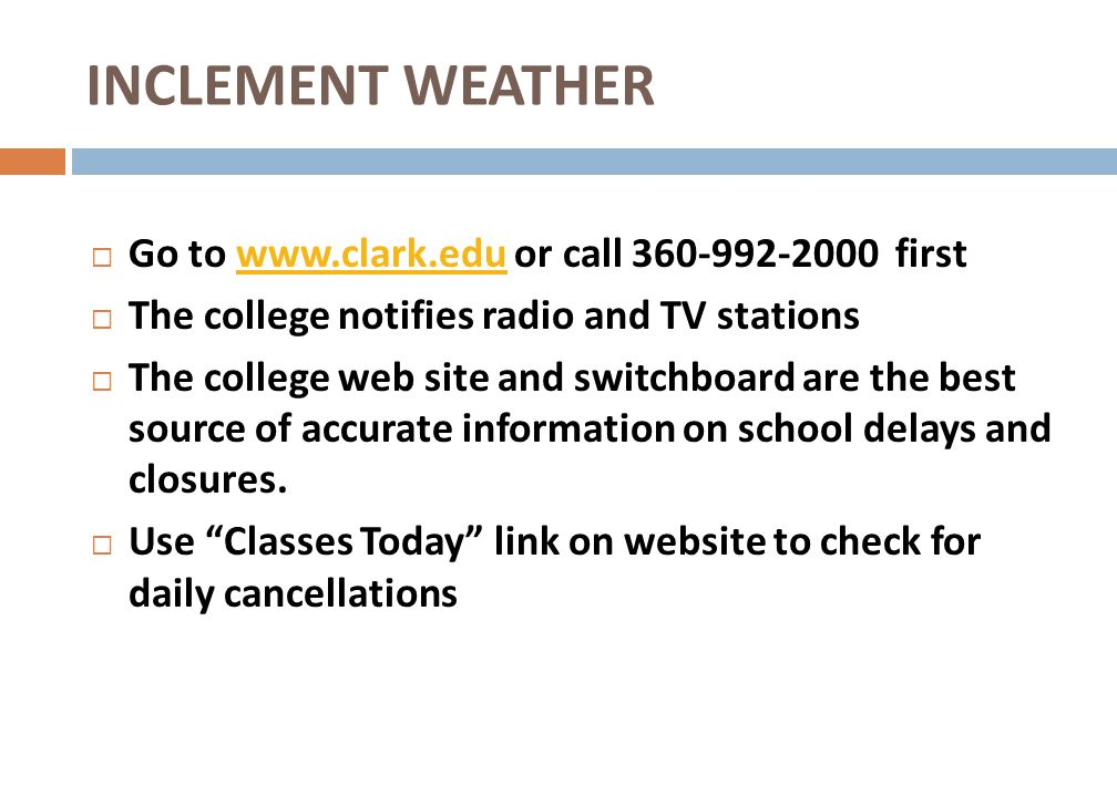 INCLEMENT WEATHER Go to www.clark.edu or call 360-992-2000 first