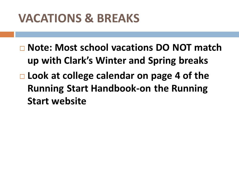 VACATIONS & BREAKS Note: Most school vacations DO NOT match up with Clark's Winter and Spring breaks.