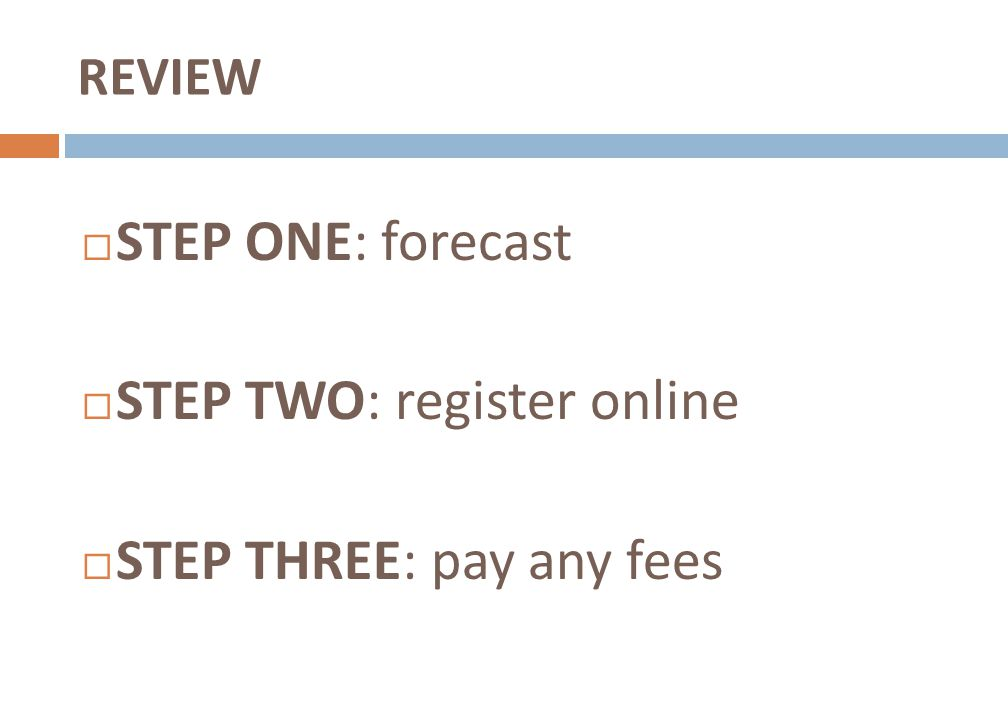 STEP TWO: register online STEP THREE: pay any fees