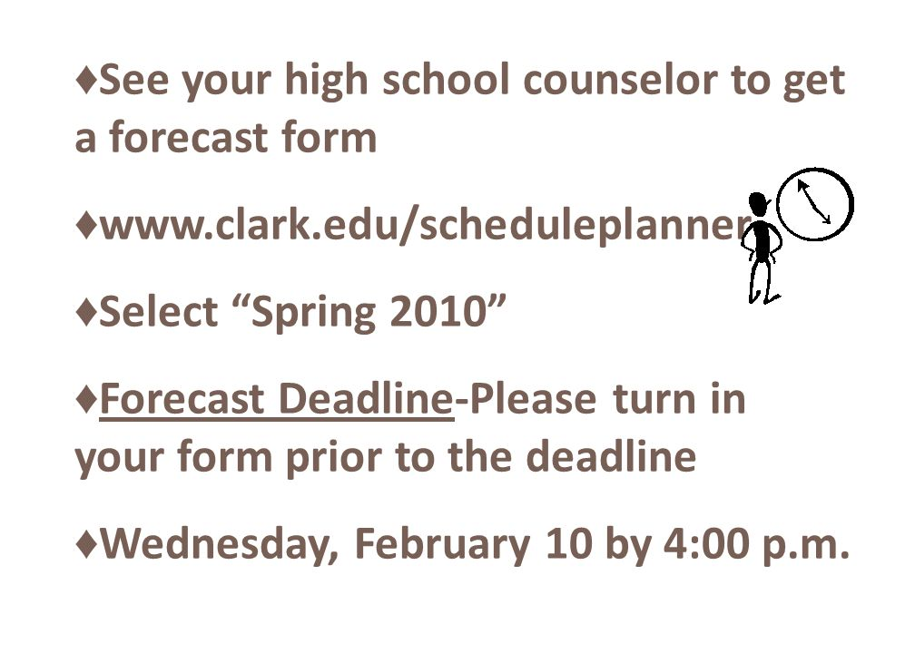 See your high school counselor to get a forecast form