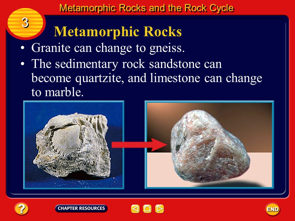 Metamorphic Rocks 3 Granite can change to gneiss.
