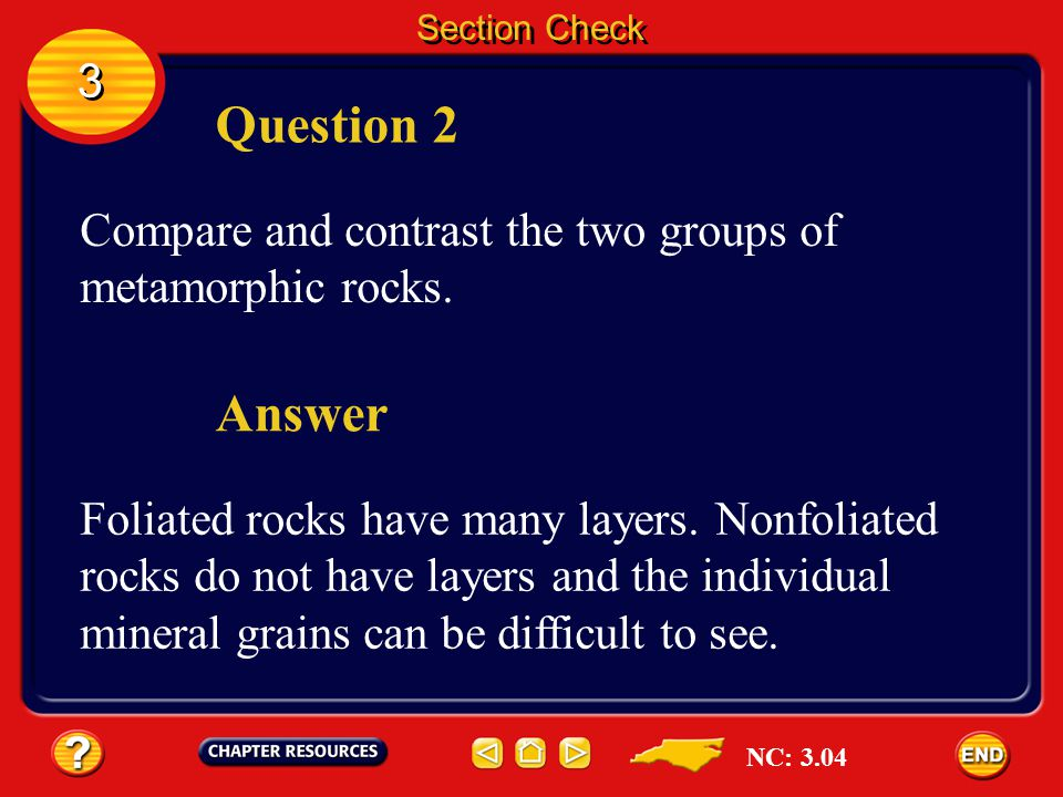 Section Check 3. Question 2. Compare and contrast the two groups of metamorphic rocks. Answer.